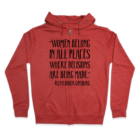 Women Belong In Places Where Decisions Are Being Made RBG Quote Zip Hoodie