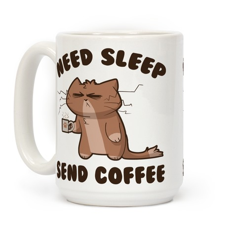 Need Sleep, Send Coffee Coffee Mug