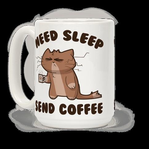 Need Sleep, Send Coffee Coffee Mug
