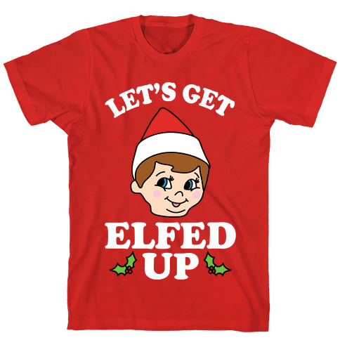 Let's Get Elfed Up Christmas Mens T-Shirt