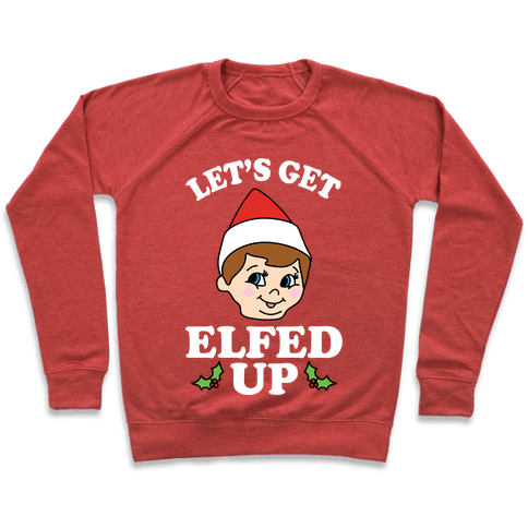 Let's Get Elfed Up Christmas Pullover