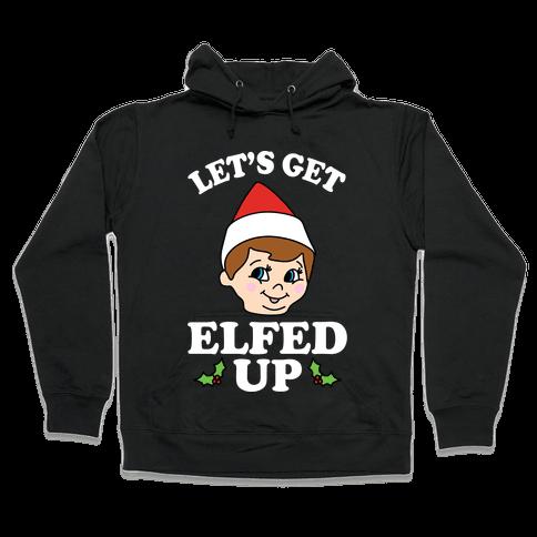 Let's Get Elfed Up Christmas Hooded Sweatshirt