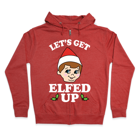 Let's Get Elfed Up Christmas Zip Hoodie