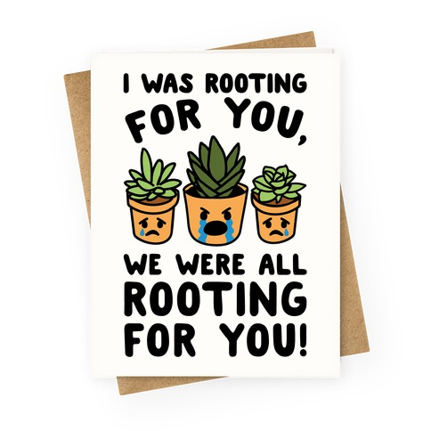 We Were All Rooting For You Plant Parody Greeting Card