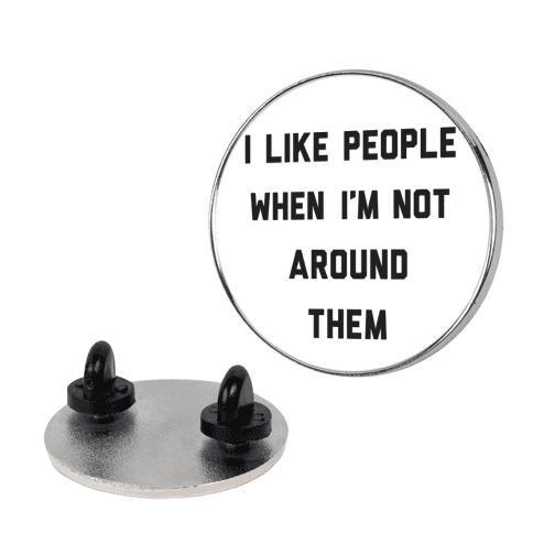 I Like People When I'm Not Around Them pin