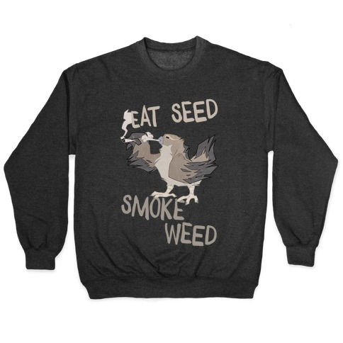 Eat Seed Smoke Weed Pullover