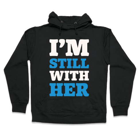 I'm Still With Her White Print Hooded Sweatshirt