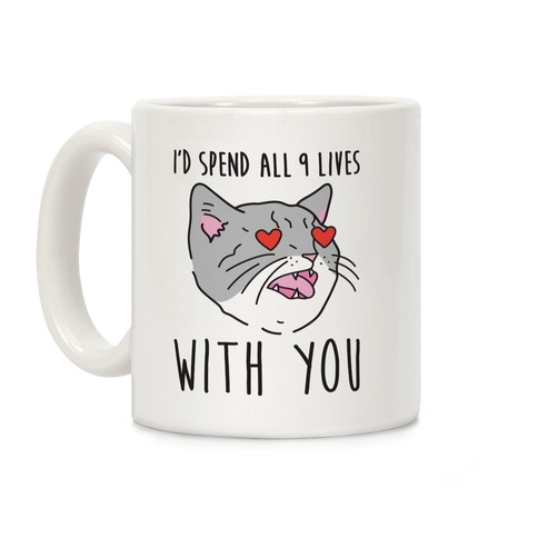 I'd Spend All 9 Lives With You Coffee Mug