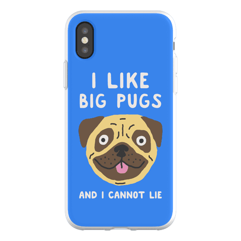 I Like Big Pugs And I Cannot Lie Phone Flexi-Case