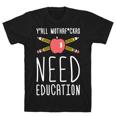 Y'all Mothaf*ckas Need Education Mens T-Shirt