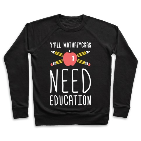 Y'all Mothaf*ckas Need Education Pullover