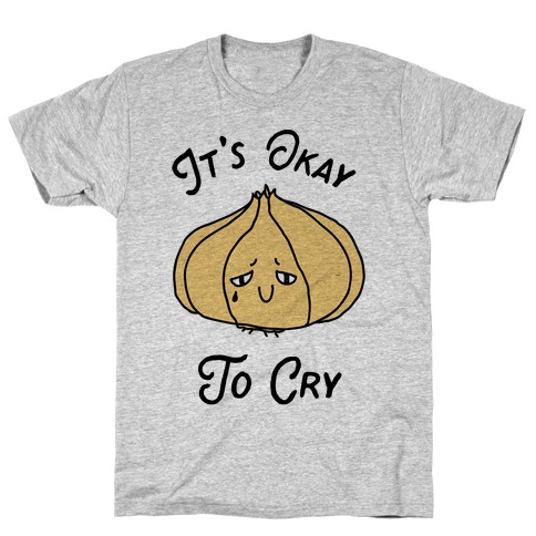It's Okay to Cry (Onion) T-Shirt