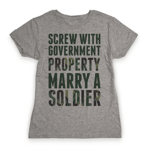 Screw Government Property Marry A Soldier Womens T-Shirt