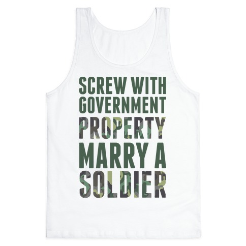 Screw Government Property Marry A Soldier Tank Top