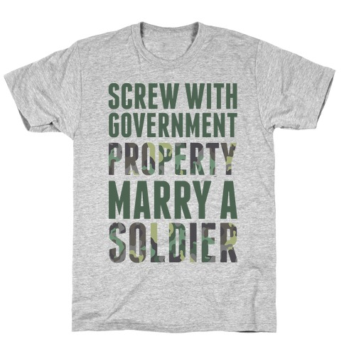 Screw Government Property Marry A Soldier T-Shirt