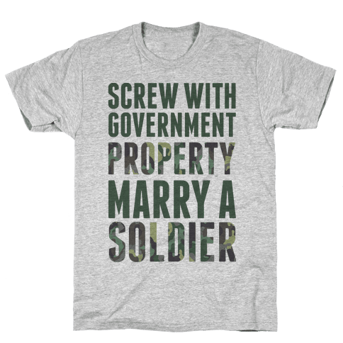 Screw Government Property Marry A Soldier Mens T-Shirt