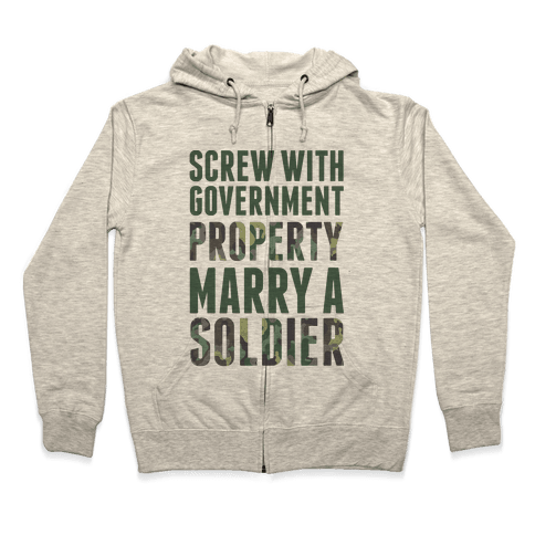 Screw Government Property Marry A Soldier Zip Hoodie