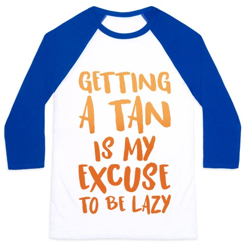 Getting A Tan Is My Excuse To Be Lazy Baseball Tee