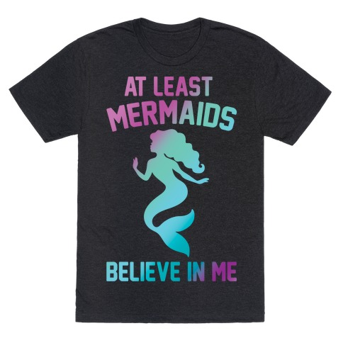 At Least Mermaids Believe In Me White Print Mens T-Shirt