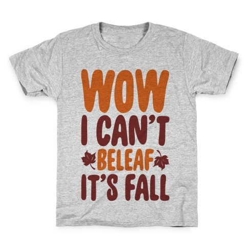 Wow I Can't Beleaf It's Fall Kids T-Shirt