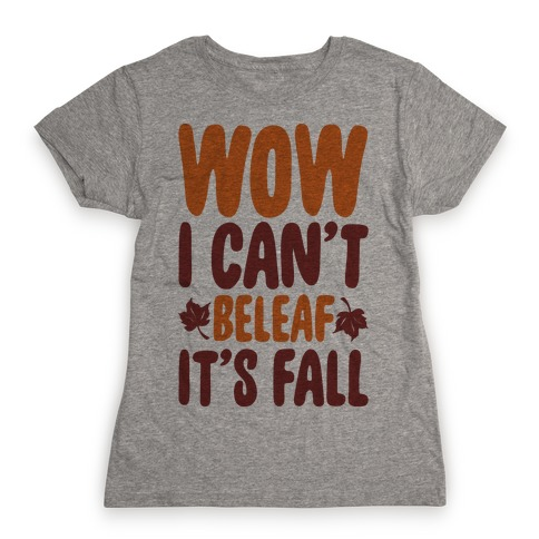 Wow I Can't Beleaf It's Fall Womens T-Shirt