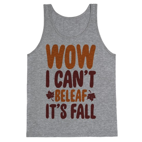 Wow I Can't Beleaf It's Fall Tank Top
