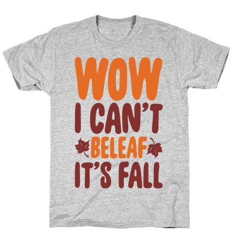 Wow I Can't Beleaf It's Fall T-Shirt