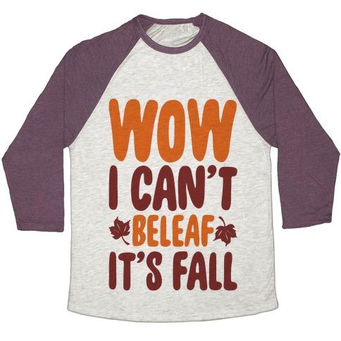 Wow I Can't Beleaf It's Fall Baseball Tee