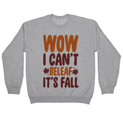 Wow I Can't Beleaf It's Fall Pullover
