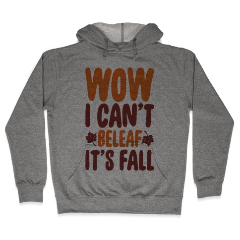 Wow I Can't Beleaf It's Fall Hooded Sweatshirt