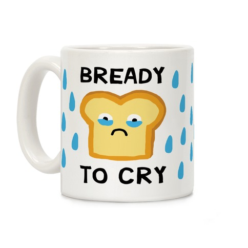Bready To Cry Coffee Mug