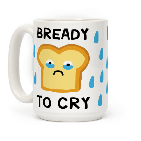 Bready To Cry Coffee Mug