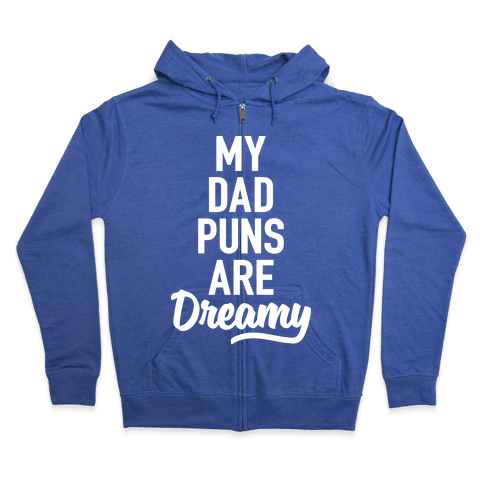 My Dad Puns Are Dreamy Zip Hoodie