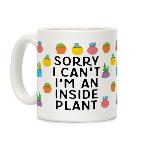 Sorry I Can't I'm An Inside Plant Coffee Mug