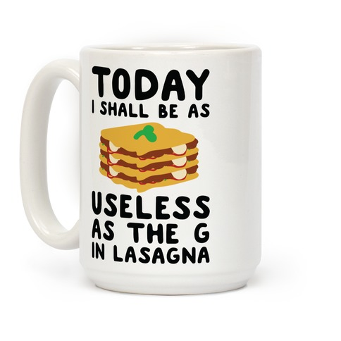 Today I Shall Be as Useless As the G in Lasagna Coffee Mug