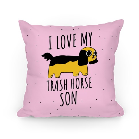 I Love My Trash Horse Son Pillow