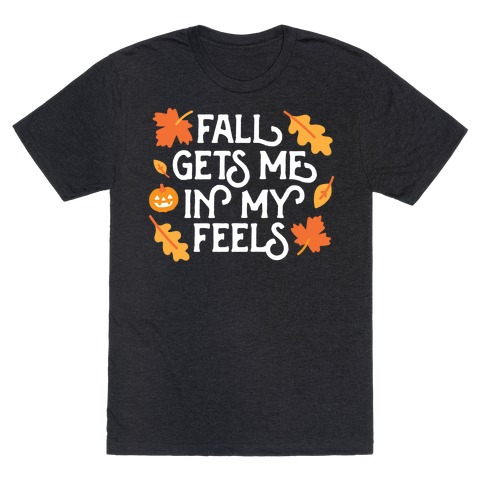 Fall Gets Me In My Feels T-Shirt