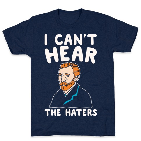 I Can't Hear The Haters Vincent Van Gogh Parody White Print T-Shirt