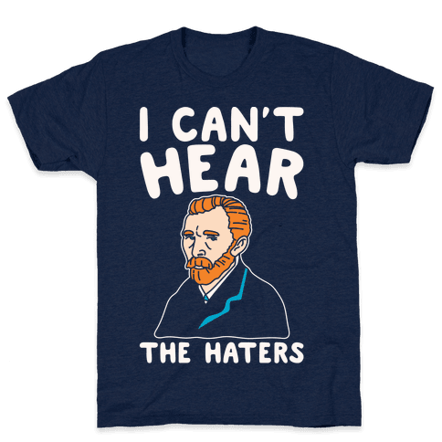I Can't Hear The Haters Vincent Van Gogh Parody White Print Mens T-Shirt