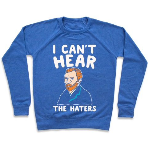 I Can't Hear The Haters Vincent Van Gogh Parody White Print Pullover