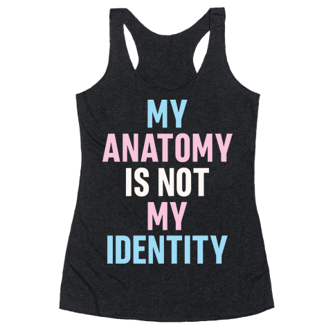 My Anatomy Is Not My Identity Racerback Tank Top
