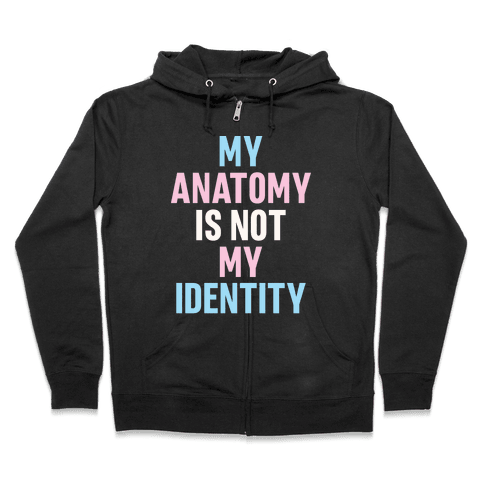 My Anatomy Is Not My Identity Zip Hoodie