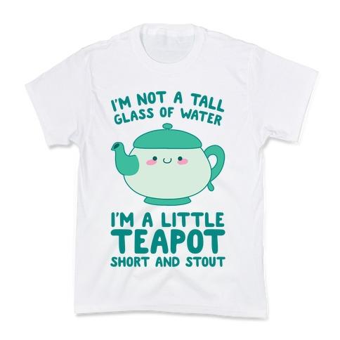 I'm A Little Teapot, Short And Stout Kids T-Shirt