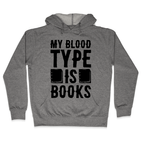 My Blood Type Is Books  Hooded Sweatshirt