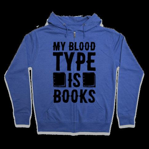 My Blood Type Is Books  Zip Hoodie