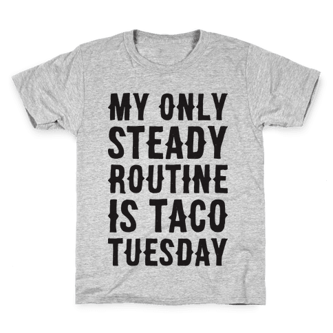 My Only Steady Routine Is Taco Tuesday Kids T-Shirt