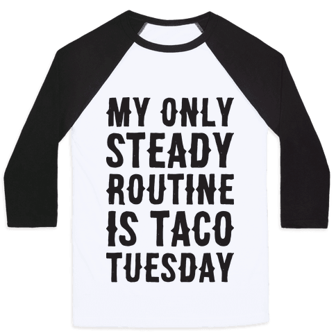 My Only Steady Routine Is Taco Tuesday Baseball Tee