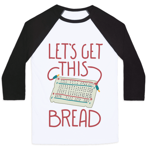 Let's Get this Breadboard Baseball Tee