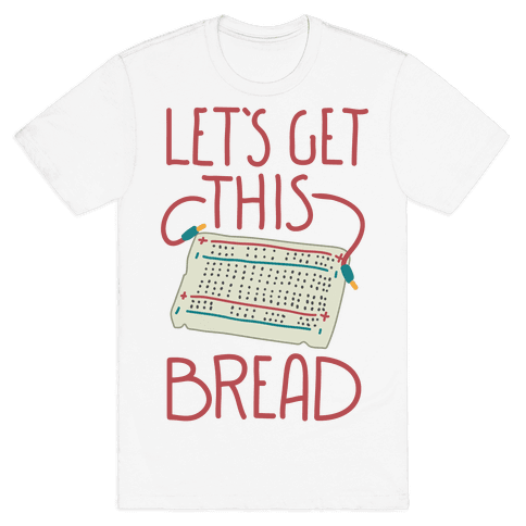 Let's Get this Breadboard Mens T-Shirt