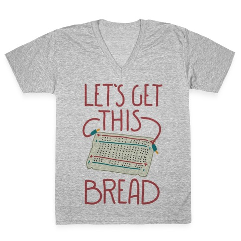 Let's Get this Breadboard V-Neck Tee Shirt